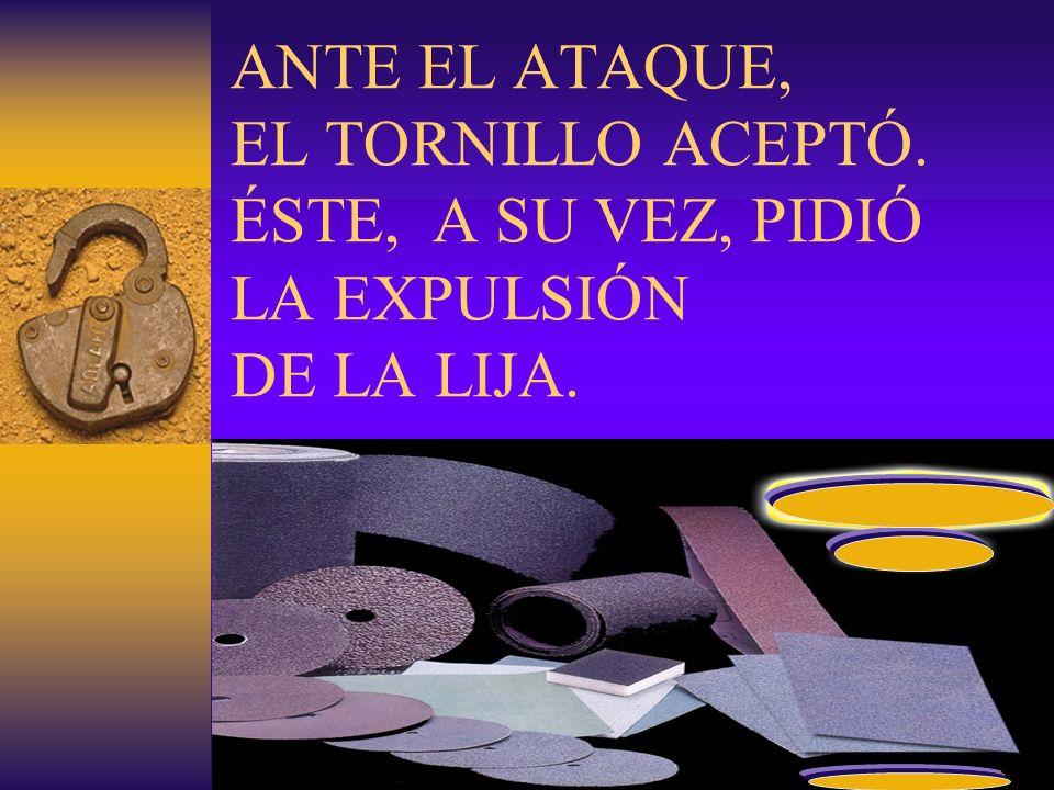 ANTE EL ATAQUE, EL TORNILLO ACEPTÓ