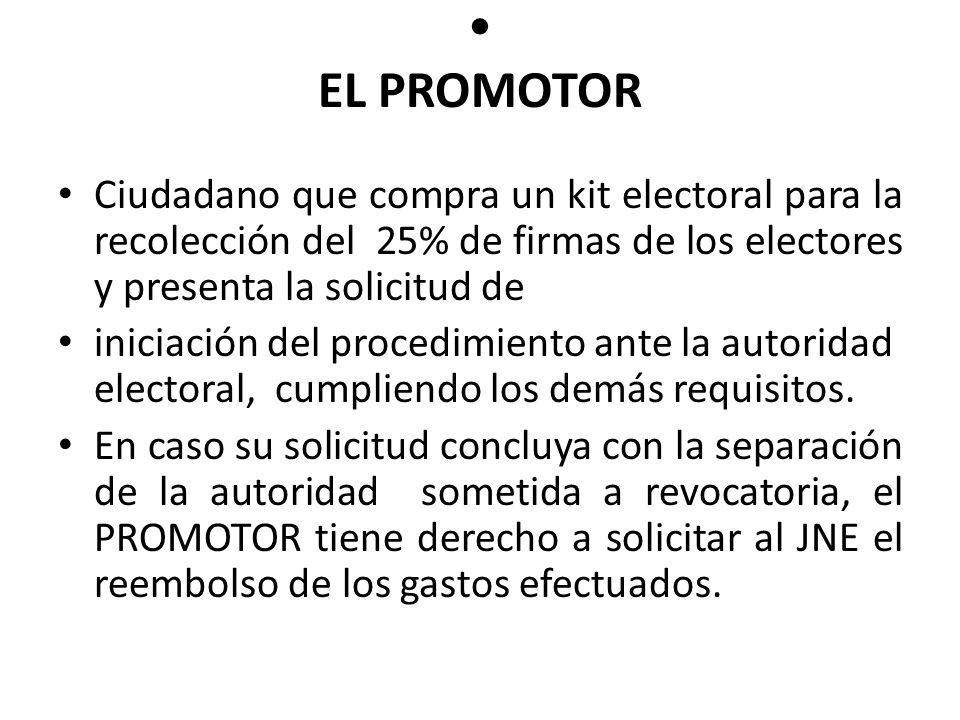 • EL PROMOTOR Ciudadano que compra un kit electoral para la recolección del 25% de firmas de los electores y presenta la solicitud de.