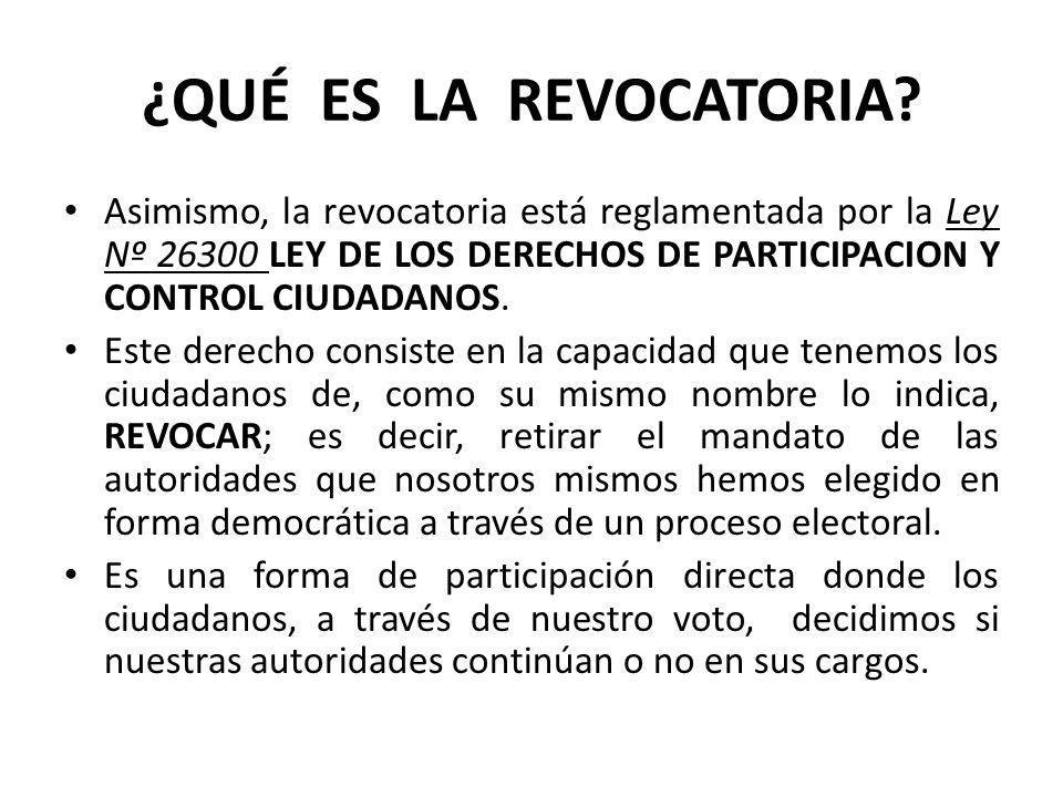 ¿QUÉ ES LA REVOCATORIA Asimismo, la revocatoria está reglamentada por la Ley Nº 26300 LEY DE LOS DERECHOS DE PARTICIPACION Y CONTROL CIUDADANOS.