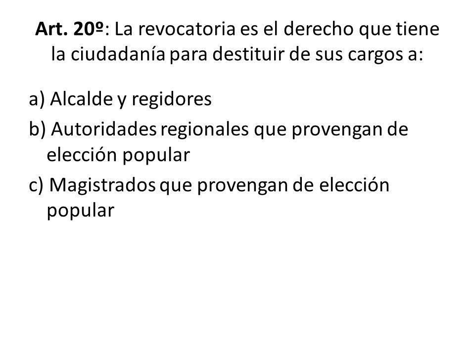 Art. 20º: La revocatoria es el derecho que tiene la ciudadanía para destituir de sus cargos a: