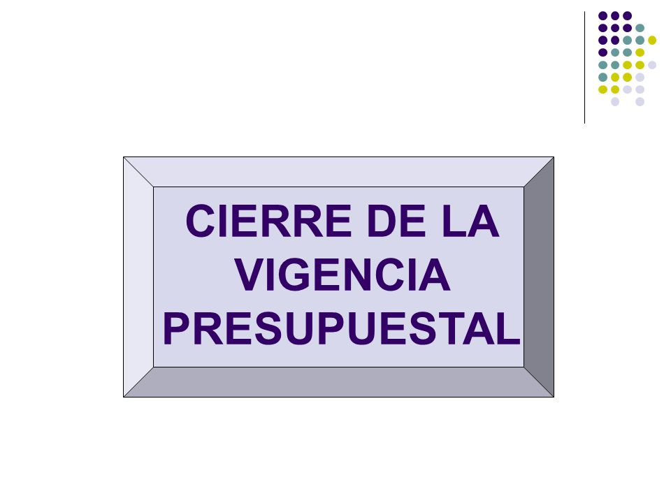 CIERRE DE LA VIGENCIA PRESUPUESTAL