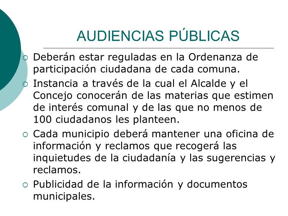 AUDIENCIAS PÚBLICAS Deberán estar reguladas en la Ordenanza de participación ciudadana de cada comuna.