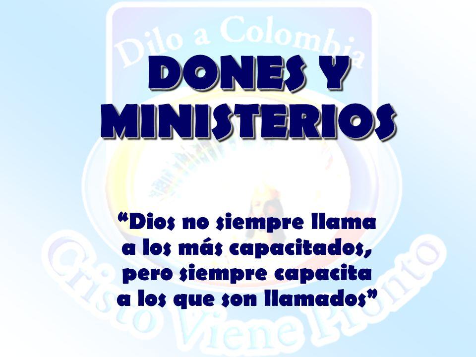 DONES Y MINISTERIOS Dios no siempre llama a los más capacitados, pero siempre capacita a los que son llamados