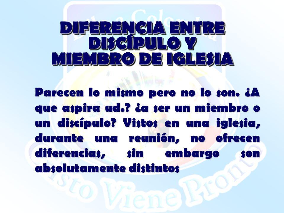 DIFERENCIA ENTRE DISCÍPULO Y MIEMBRO DE IGLESIA