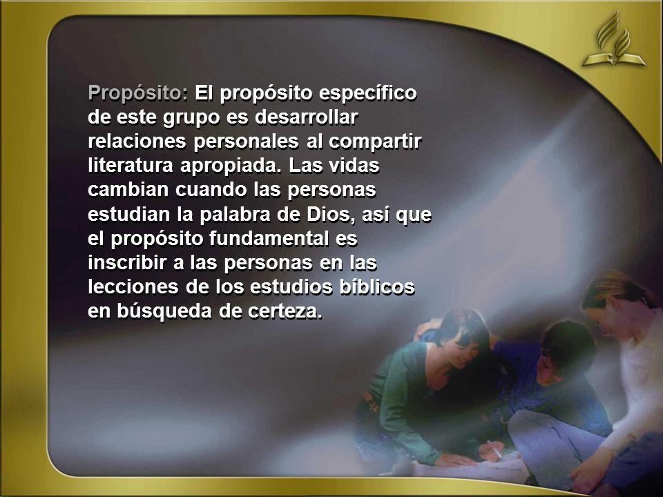 Propósito: El propósito específico de este grupo es desarrollar relaciones personales al compartir literatura apropiada.
