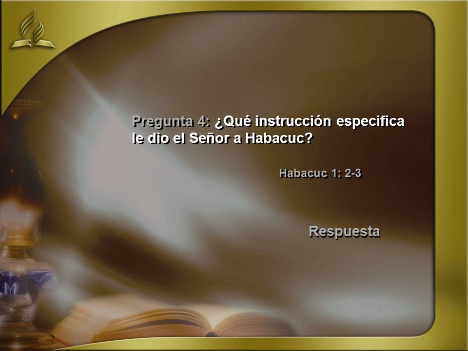 Pregunta 4: ¿Qué instrucción especifica le dio el Señor a Habacuc
