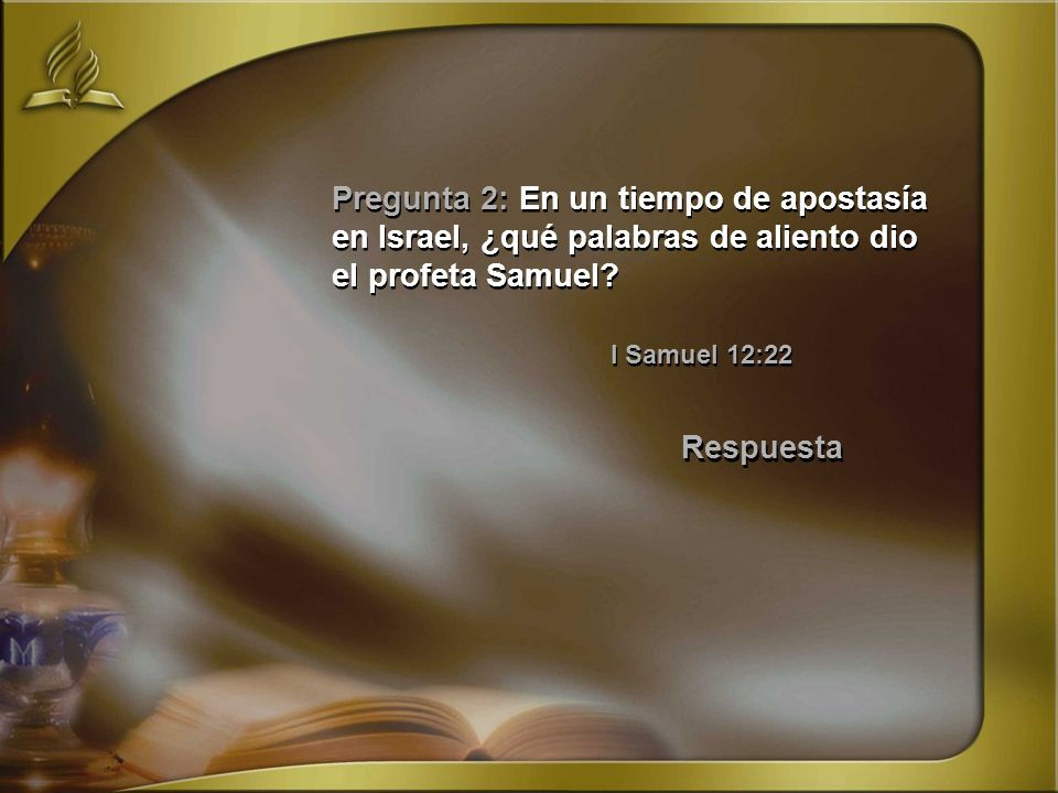 Pregunta 2: En un tiempo de apostasía en Israel, ¿qué palabras de aliento dio el profeta Samuel I Samuel 12:22