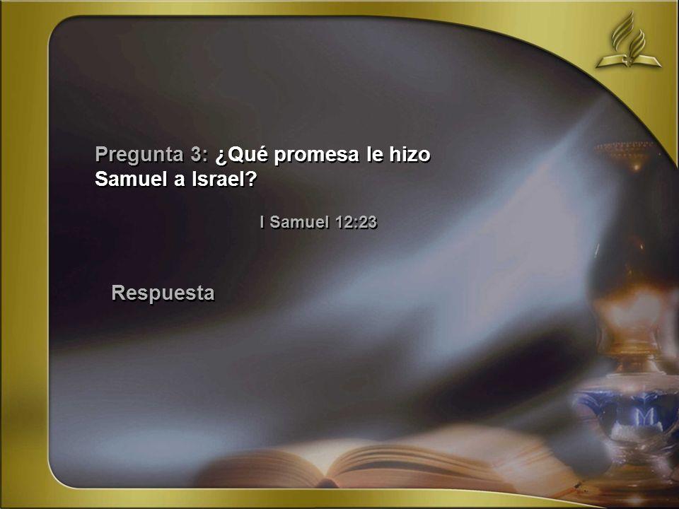 Pregunta 3: ¿Qué promesa le hizo Samuel a Israel I Samuel 12:23