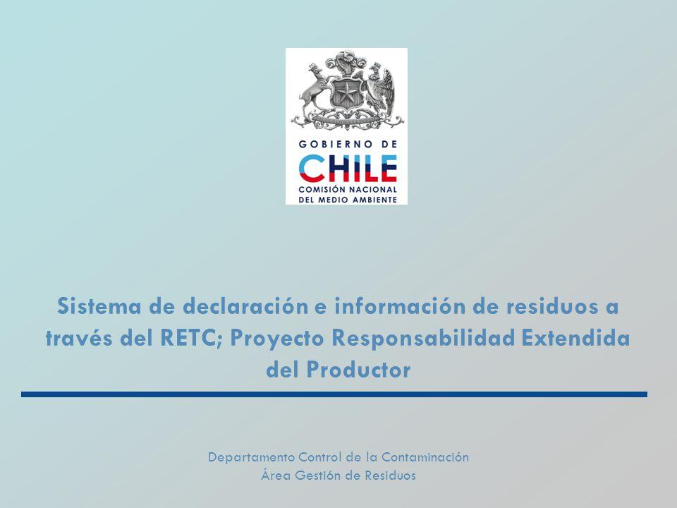 Sistema de declaración e información de residuos a través del RETC; Proyecto Responsabilidad Extendida del Productor Departamento Control de la Contaminación Área Gestión de Residuos