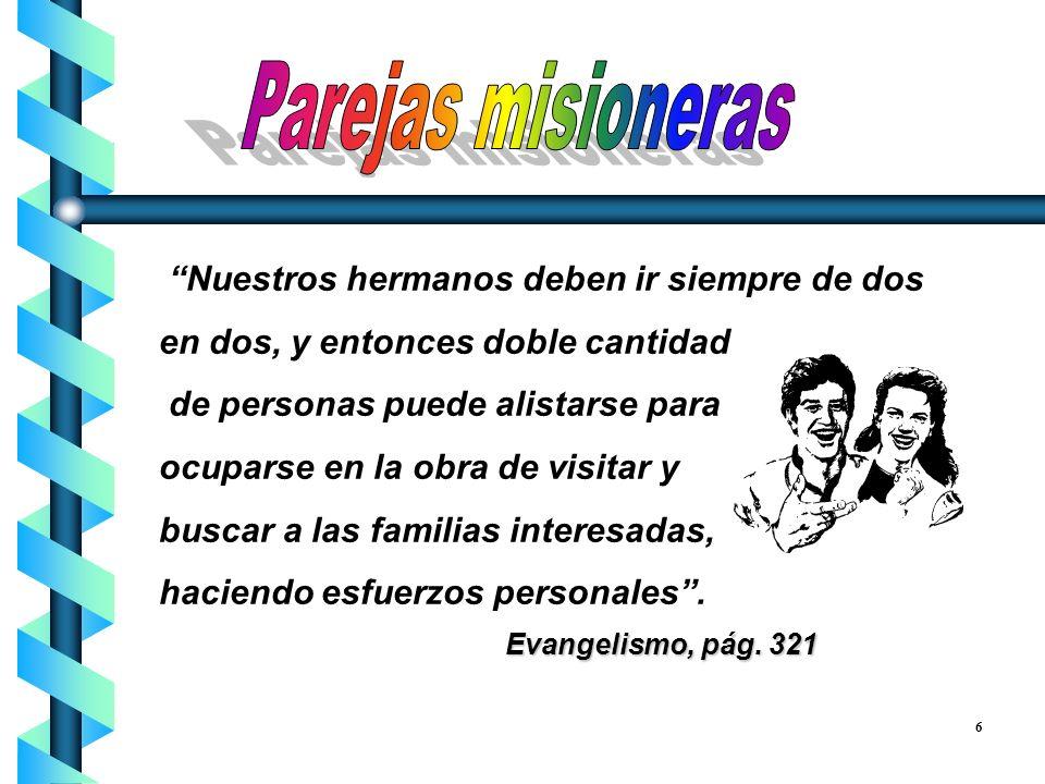 Parejas misioneras Nuestros hermanos deben ir siempre de dos en dos, y entonces doble cantidad. de personas puede alistarse para.