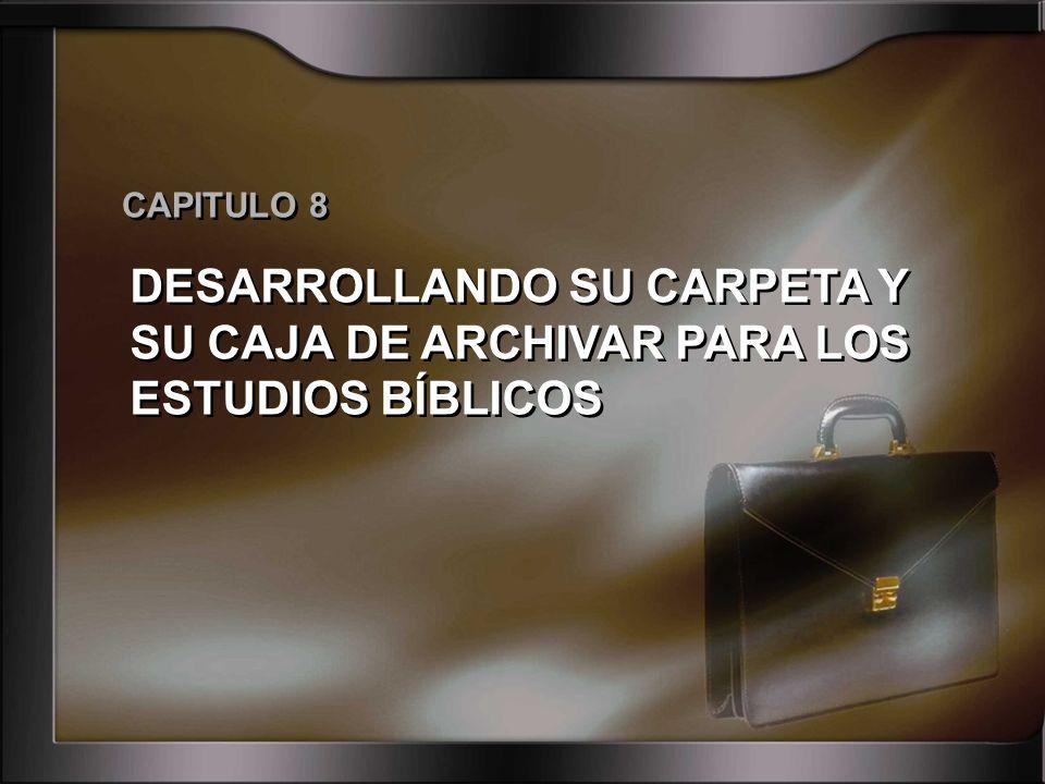CAPITULO 8 DESARROLLANDO SU CARPETA Y SU CAJA DE ARCHIVAR PARA LOS ESTUDIOS BÍBLICOS