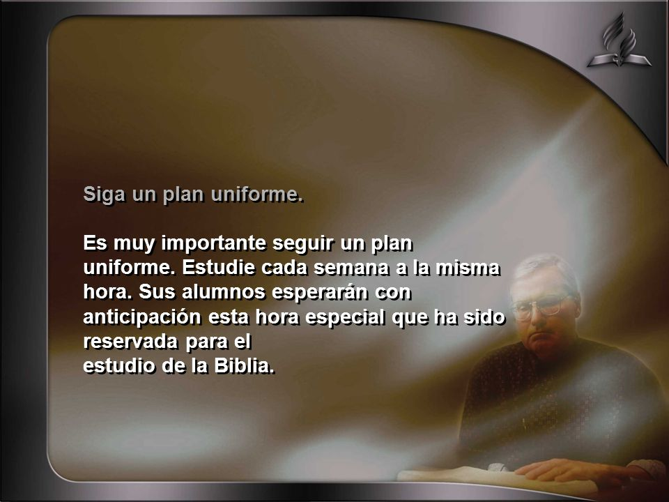 Siga un plan uniforme.