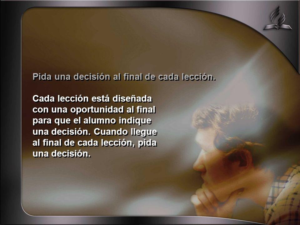 Pida una decisión al final de cada lección.