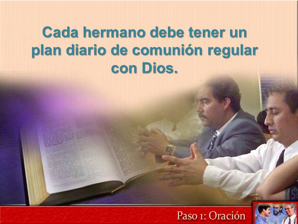 Cada hermano debe tener un plan diario de comunión regular con Dios.