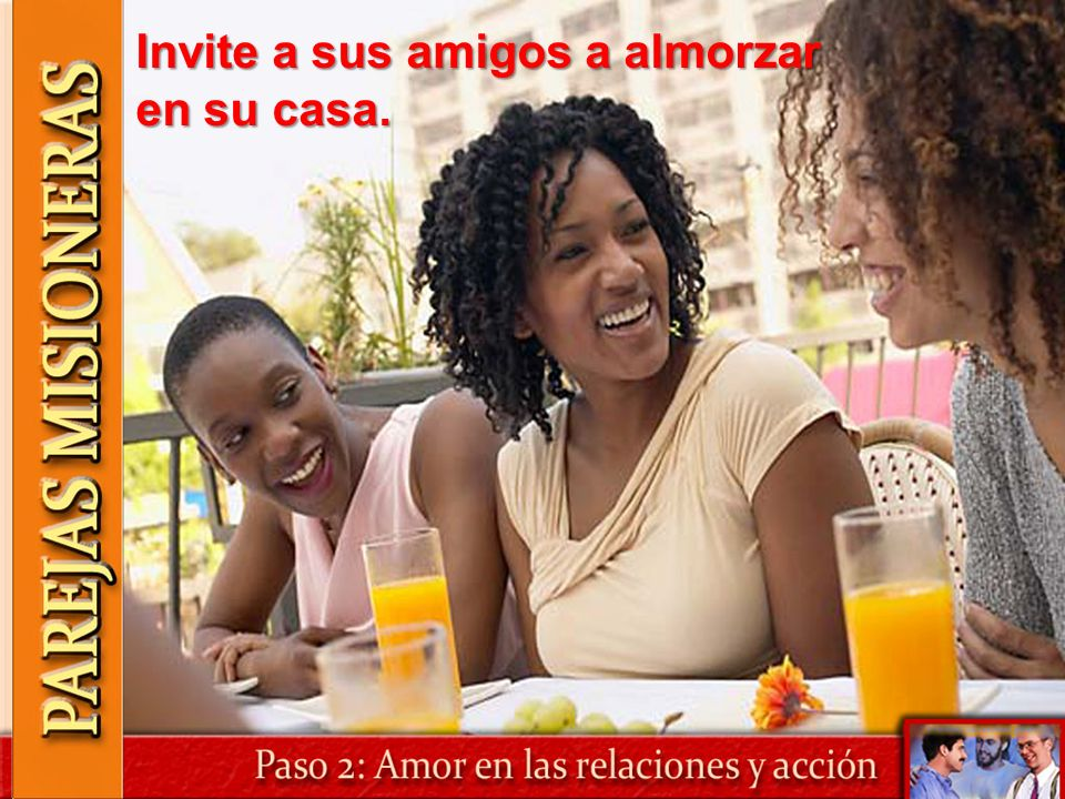 Invite a sus amigos a almorzar en su casa.