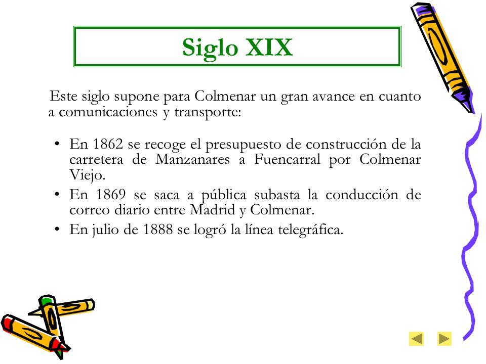 Siglo XIX Este siglo supone para Colmenar un gran avance en cuanto a comunicaciones y transporte:
