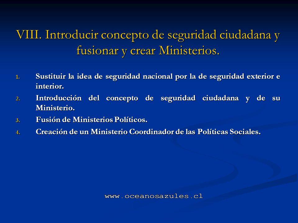 VIII. Introducir concepto de seguridad ciudadana y fusionar y crear Ministerios.