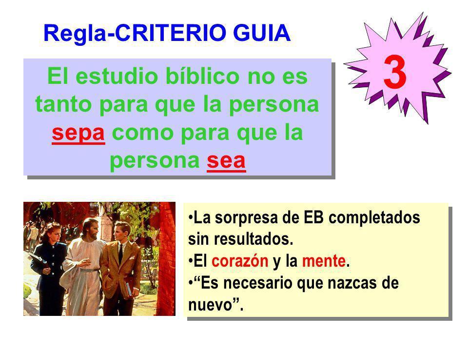 Regla-CRITERIO GUIA 3. El estudio bíblico no es tanto para que la persona sepa como para que la persona sea.