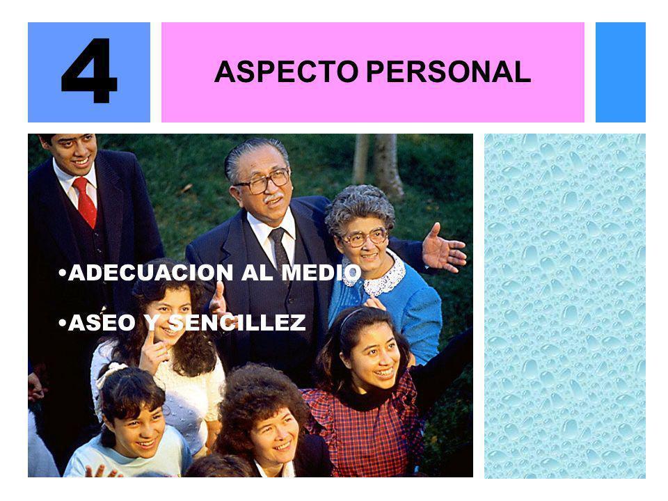 4 ASPECTO PERSONAL ADECUACION AL MEDIO ASEO Y SENCILLEZ