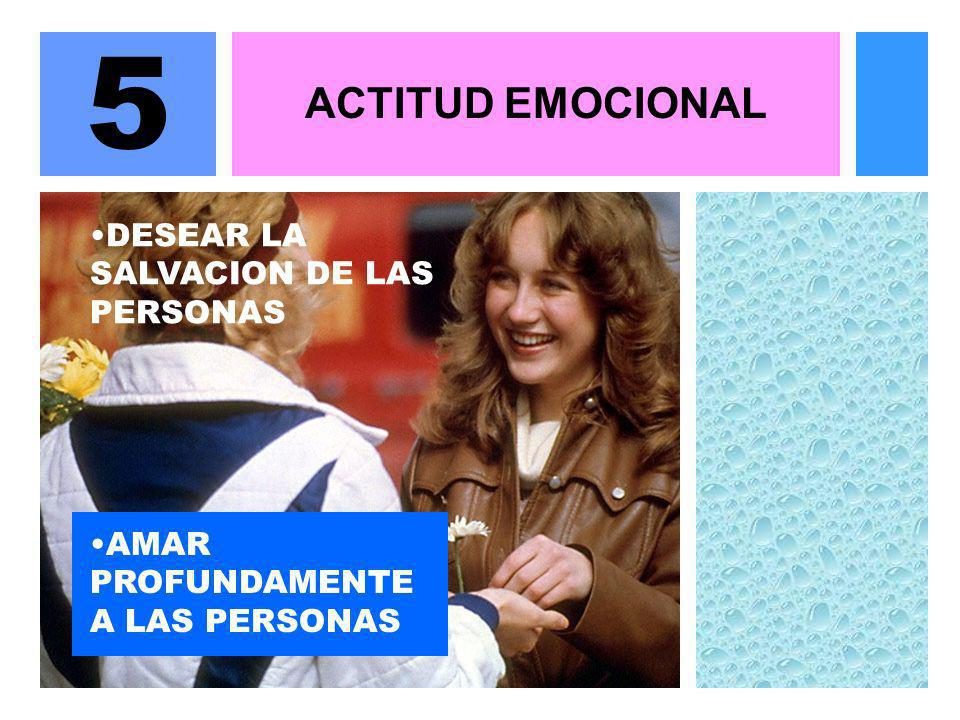 5 ACTITUD EMOCIONAL DESEAR LA SALVACION DE LAS PERSONAS