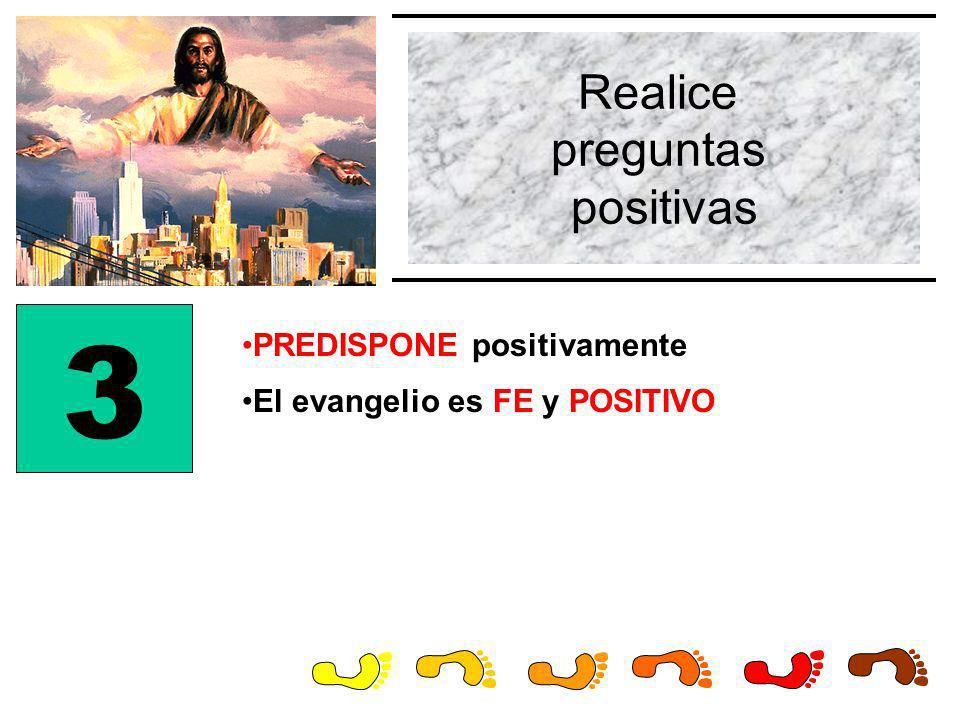 3 Realice preguntas positivas PREDISPONE positivamente