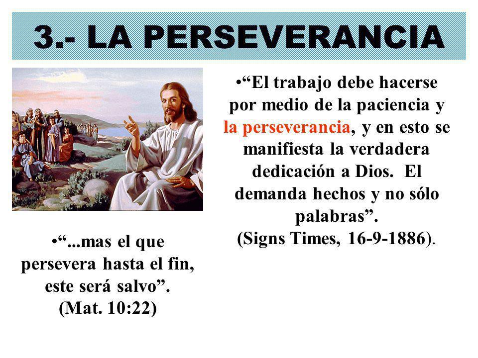 ...mas el que persevera hasta el fin, este será salvo . (Mat. 10:22)