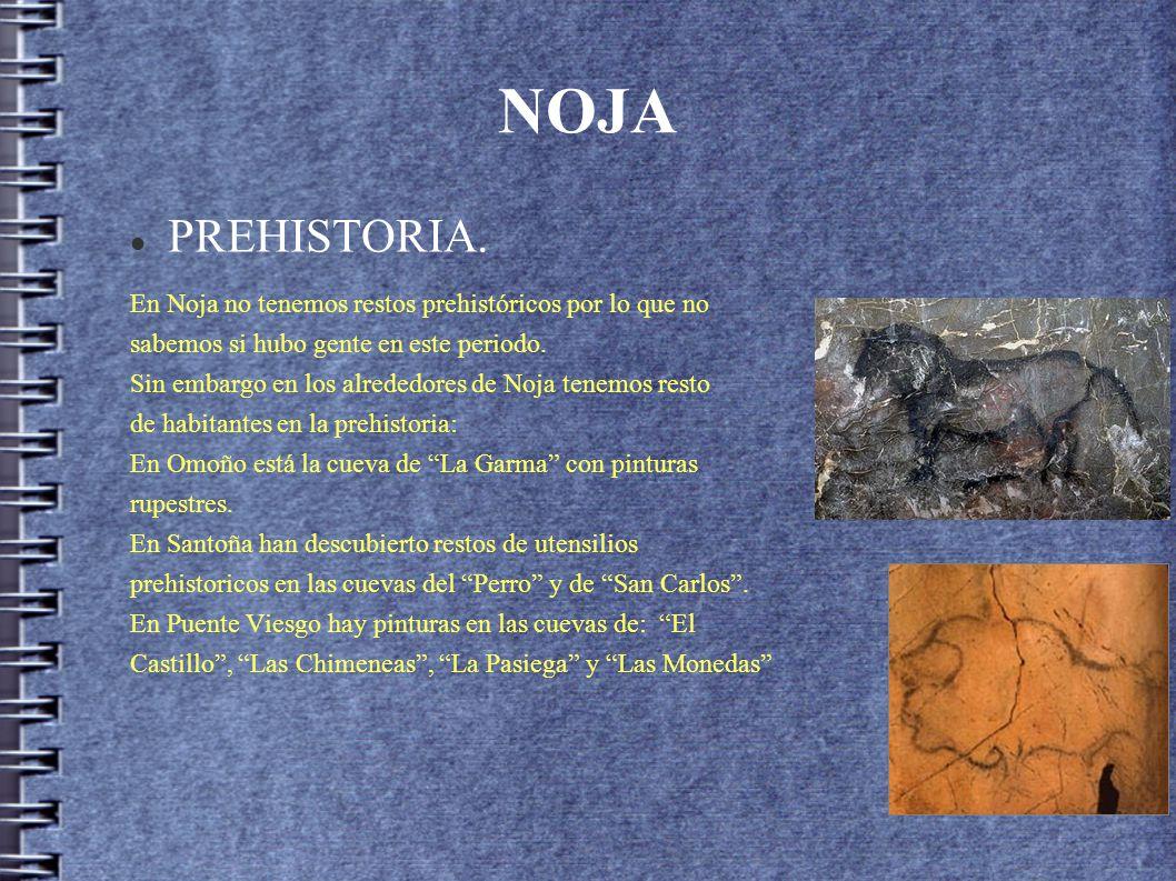 NOJA PREHISTORIA. En Noja no tenemos restos prehistóricos por lo que no. sabemos si hubo gente en este periodo.