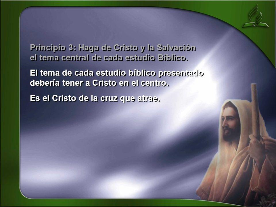 Principio 3: Haga de Cristo y la Salvación el tema central de cada estudio Bíblico.