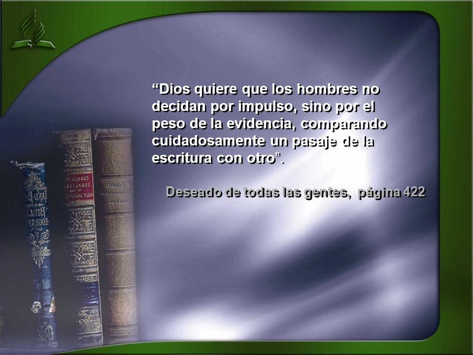 Dios quiere que los hombres no decidan por impulso, sino por el peso de la evidencia, comparando cuidadosamente un pasaje de la escritura con otro .