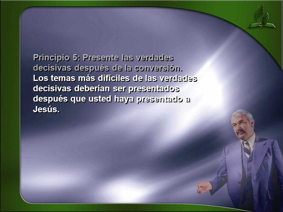 Principio 5: Presente las verdades decisivas después de la conversión.