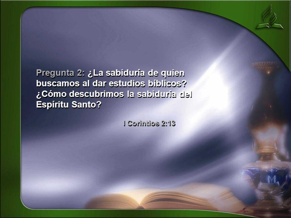 Pregunta 2: ¿La sabiduría de quien buscamos al dar estudios bíblicos