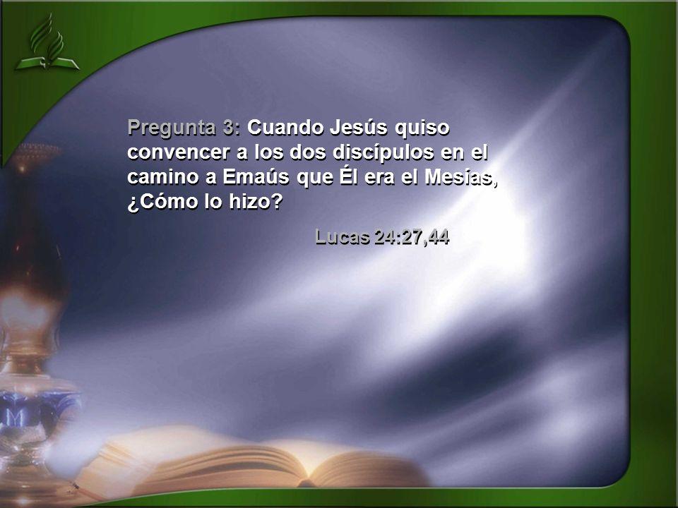 Pregunta 3: Cuando Jesús quiso convencer a los dos discípulos en el camino a Emaús que Él era el Mesías, ¿Cómo lo hizo