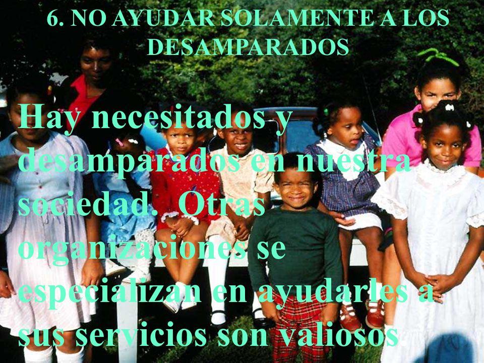 6. NO AYUDAR SOLAMENTE A LOS DESAMPARADOS