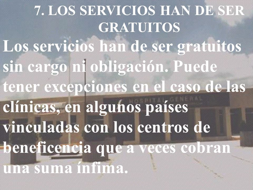 7. LOS SERVICIOS HAN DE SER GRATUITOS