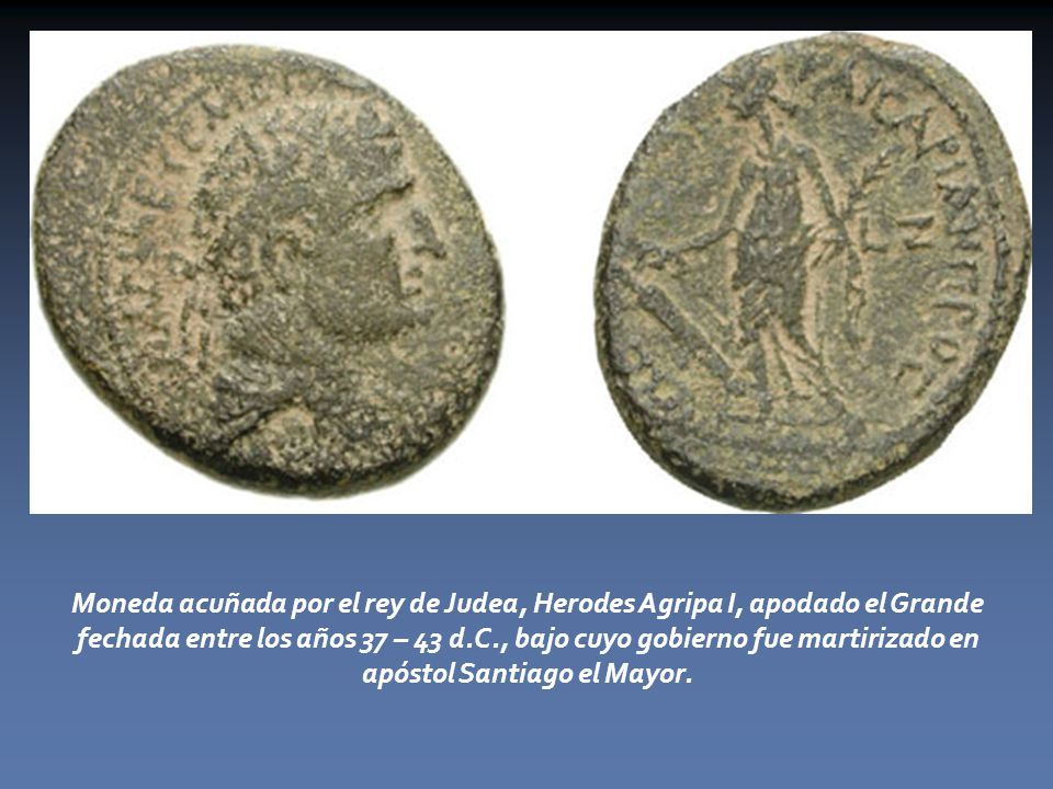 Moneda acuñada por el rey de Judea, Herodes Agripa I, apodado el Grande fechada entre los años 37 – 43 d.C., bajo cuyo gobierno fue martirizado en apóstol Santiago el Mayor.