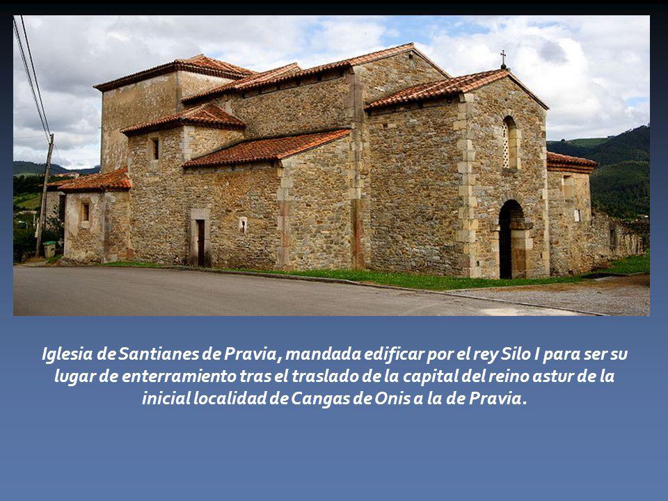 Iglesia de Santianes de Pravia, mandada edificar por el rey Silo I para ser su lugar de enterramiento tras el traslado de la capital del reino astur de la inicial localidad de Cangas de Onis a la de Pravia.