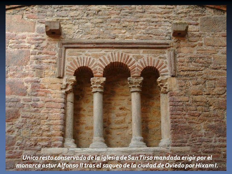 Unico resto conservado de la iglesia de San Tirso mandada erigir por el monarca astur Alfonso II tras el saqueo de la ciudad de Oviedo por Hixam I.