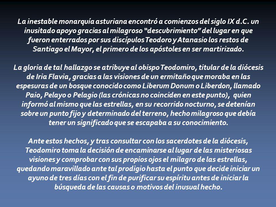 La inestable monarquía asturiana encontró a comienzos del siglo IX d.C. un inusitado apoyo gracias al milagroso descubrimiento del lugar en que fueron enterrados por sus discípulos Teodoro y Atanasio los restos de Santiago el Mayor, el primero de los apóstoles en ser martirizado.