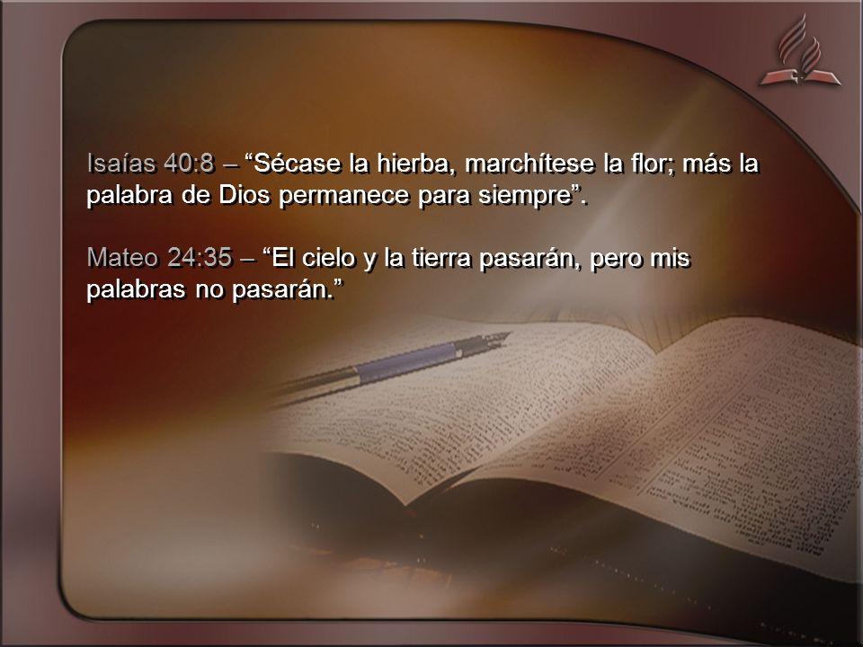 Isaías 40:8 – Sécase la hierba, marchítese la flor; más la palabra de Dios permanece para siempre .