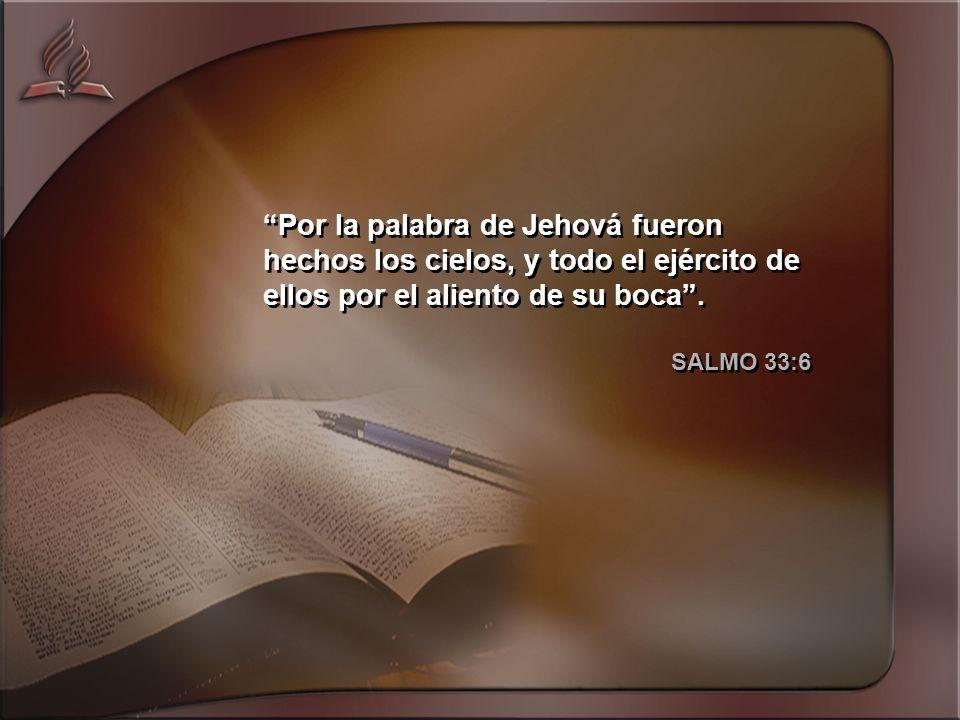 Por la palabra de Jehová fueron hechos los cielos, y todo el ejército de ellos por el aliento de su boca .