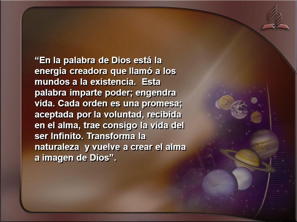 En la palabra de Dios está la energía creadora que llamó a los mundos a la existencia.