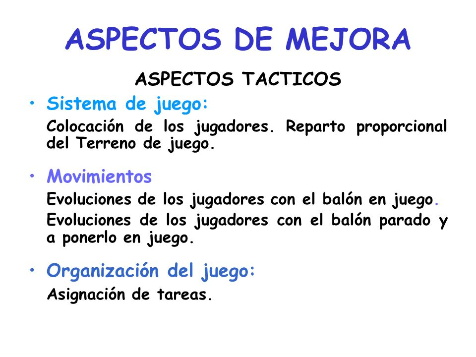 ASPECTOS DE MEJORA ASPECTOS TACTICOS Sistema de juego: Movimientos