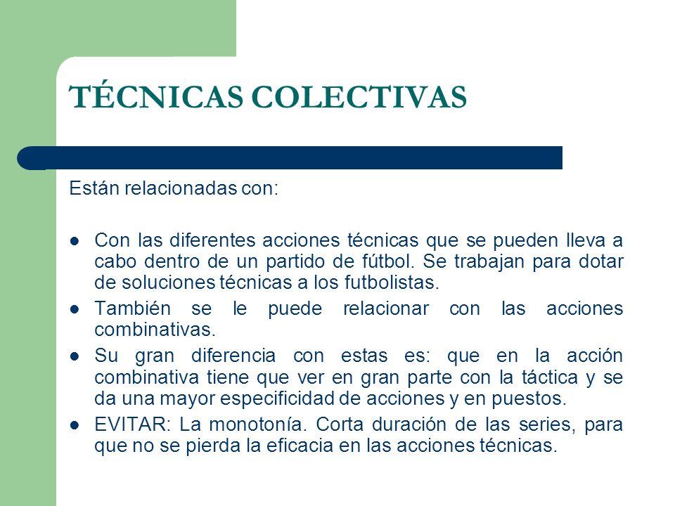 TÉCNICAS COLECTIVAS Están relacionadas con: