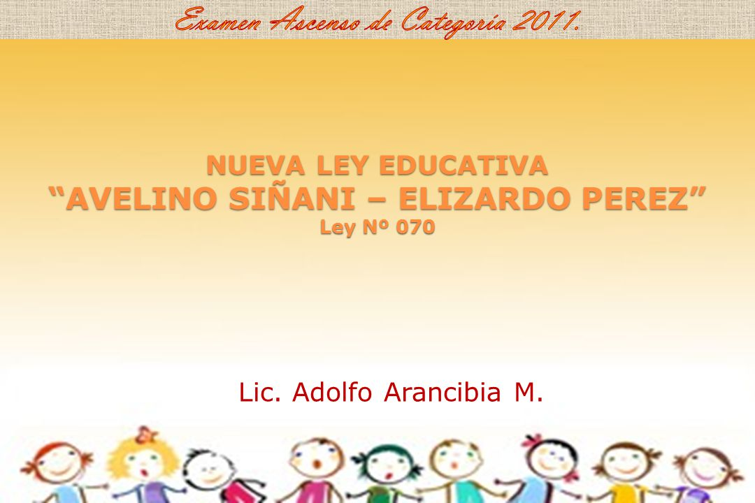 NUEVA LEY EDUCATIVA AVELINO SIÑANI – ELIZARDO PEREZ Ley Nº 070