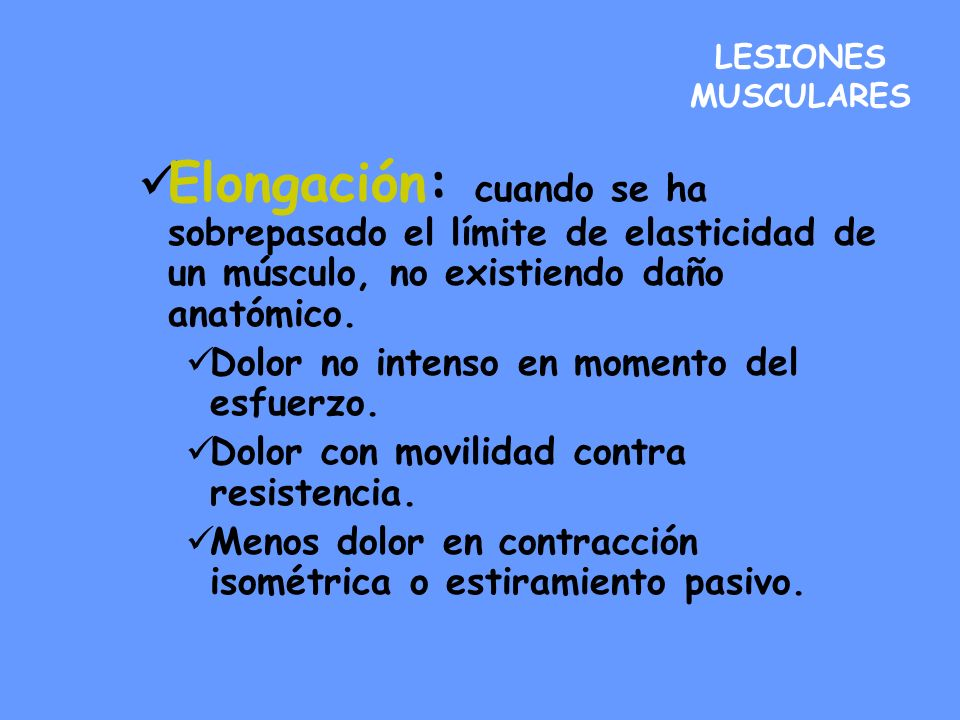 LESIONES MUSCULARESElongación: cuando se ha sobrepasado el límite de elasticidad de un músculo, no existiendo daño anatómico.