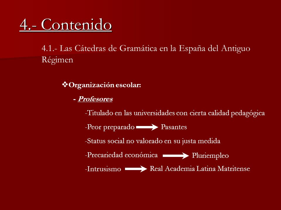4.- Contenido 4.1.- Las Cátedras de Gramática en la España del Antiguo Régimen. Organización escolar: