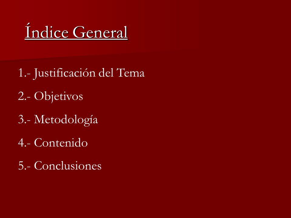 Índice General 1.- Justificación del Tema 2.- Objetivos