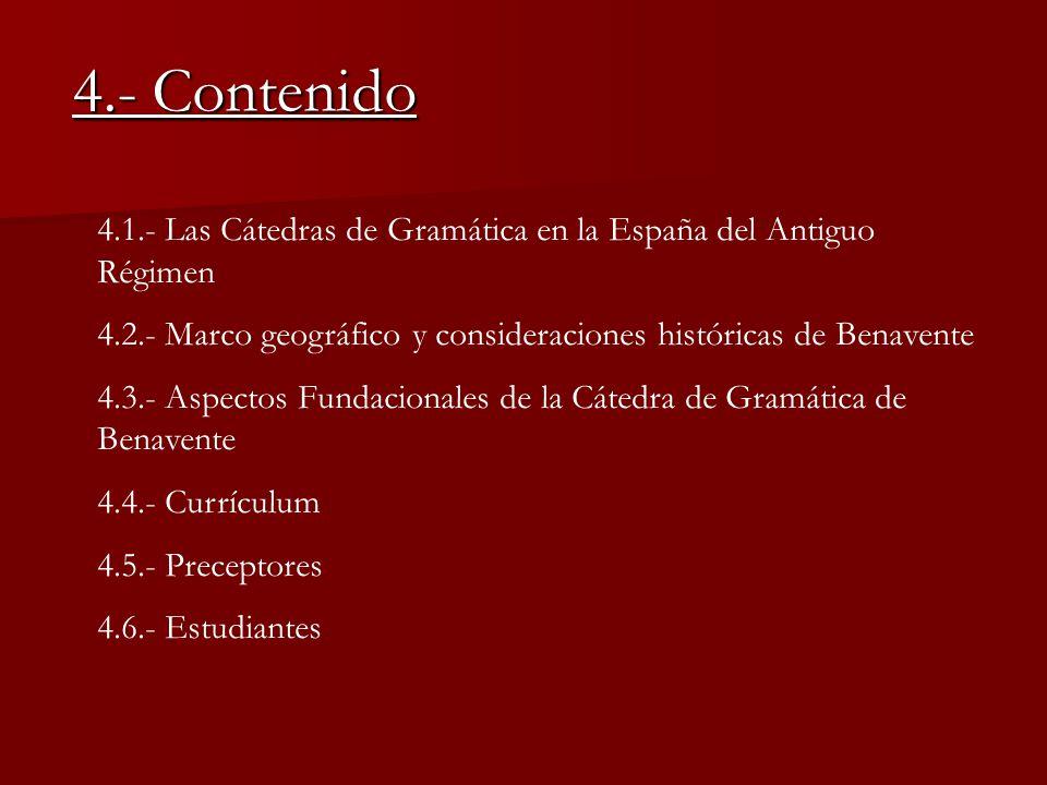 4.- Contenido 4.1.- Las Cátedras de Gramática en la España del Antiguo Régimen. 4.2.- Marco geográfico y consideraciones históricas de Benavente.
