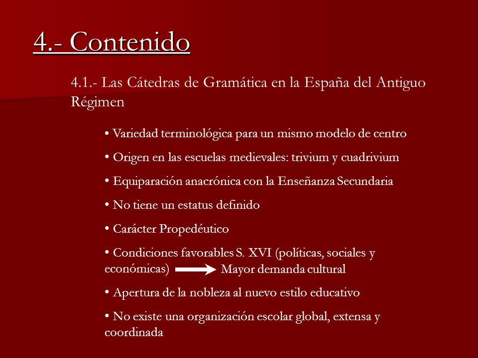 4.- Contenido 4.1.- Las Cátedras de Gramática en la España del Antiguo Régimen. Variedad terminológica para un mismo modelo de centro.