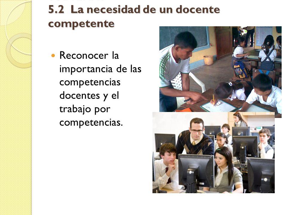 SUBTEMAS 5.2 La necesidad de un docente competente